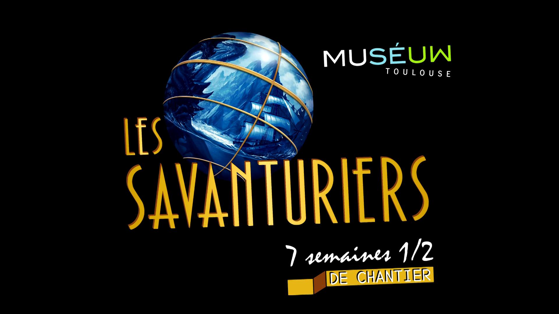 Les Savanturiers, 7 semaines 1/2 de chantier !